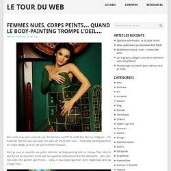 Femmes nues, corps peints… Quand le body-painting trompe l'oeil… - Le Tour du Web