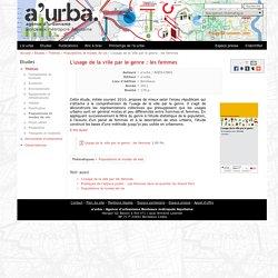 L'usage de la ville par le genre : les femmes / Populations et modes de vie / Thèmes / Etudes / Accueil - A'urba