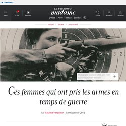 Ces femmes qui ont pris les armes en temps de guerre