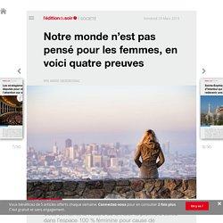 Notre monde n'est pas pensé pour les femmes, en voici quatre preuves - Edition du soir Ouest France - 29/03/2019