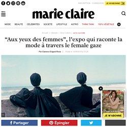 """""""Aux yeux des femmes"""", l'expo qui raconte la mode à travers le female gaze - Marie Claire"""