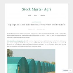 Top Tips to Make Your Fences More Stylish and Beautiful