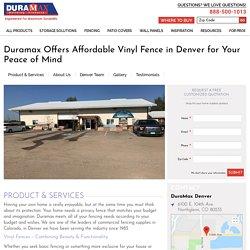 Vinyl Fencing & Custom Fence Contractors Denver