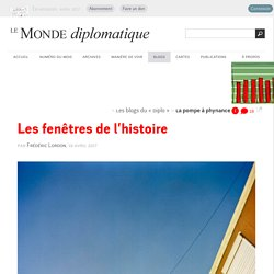 Les fenêtres de l'histoire, par Frédéric Lordon (Les blogs du Diplo, 19 avril 2017)
