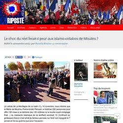 Le choc du réel ferait-il peur aux islamo-collabos de Moulins ?