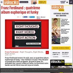 Franz Ferdinand : quatrième album euphorique et funky