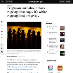 Ferguson isn't about black rage against cops. It's white rage against progress.