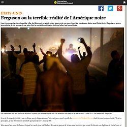 Ferguson ou la terrible réalité de l'Amérique noire