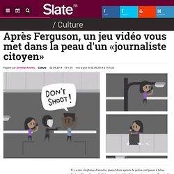 Après Ferguson, un jeu vidéo vous met dans la peau d'un «journaliste citoyen»