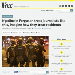 If police in Ferguson treat journalists like this, imagine how they treat residents