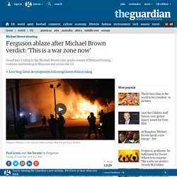 Ferguson ablaze after Michael Brown verdict: 'This is a war zone now'