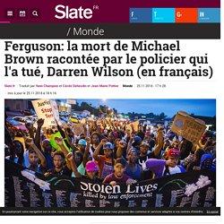 Ferguson: la mort de Michael Brown racontée par le policier qui l'a tué, Darren Wilson (en français)