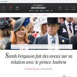 Sarah Ferguson fait des aveux sur sa relation avec le prince Andrew