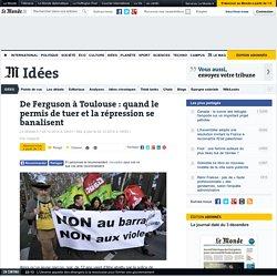 « De Ferguson à Toulouse : quand le permis de tuer et la répression se banalisent »