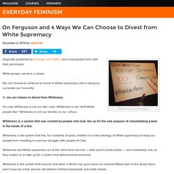 On Ferguson and 4 Ways We Can Choose to Divest from White Supremacy