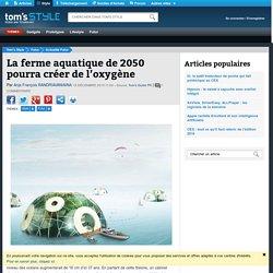 La ferme aquatique de 2050 pourra créer de l'oxygène