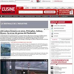 266 usines fermées en 2012, Petroplus, Aulnay, Dyson : la revue de presse de l'industrie