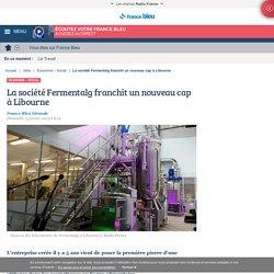 La société Fermentalg franchit un nouveau cap à Libourne