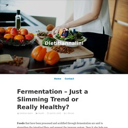 Fermentation – Just a Slimming Trend or Really Healthy?