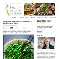 green beans with fermented black beans ~ aka dirty green beans - Healthy Seasonal Recipes