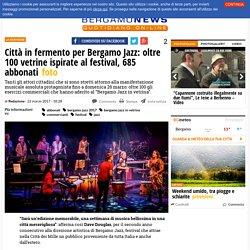 Città in fermento per Bergamo Jazz: oltre 100 vetrine ispirate al festival, 685 abbonati - Bergamo News