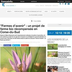 """FRANCE 3 CORSE 16/11/15 """"Fermes d'avenir"""" : un projet de ferme bio récompensée en Corse-du-Sud"""
