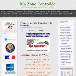 Ma Zone Contrôlée…VA MAL! » France : Vers la fermetures de centrales …