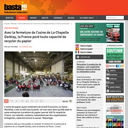 21 oct. 2020 Avec la fermeture de l'usine de La Chapelle Darblay, la France perd toute capacité de recycler du papier
