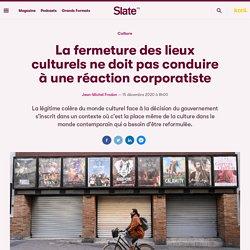 Slate - JM.Frodon - La fermeture des lieux culturels ne doit pas conduire à une réaction corporatiste
