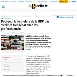 Pourquoi la fermeture de la BDP des Yvelines fait débat chez les professionnels