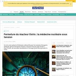 Fermeture du réacteur Osiris : la médecine nucléaire sous tension