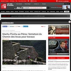 Machu Picchu au Pérou: fermeture du Chemin des Incas pour travaux - Amériques