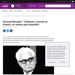 """Fernand Braudel : """"L'Histoire, surtout en France, ne restera pas immobile"""""""