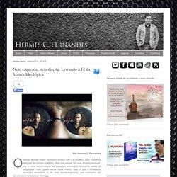 Hermes C. Fernandes: Nem esquerda, nem direita: Livrando a Fé da Matrix Ideológica