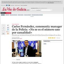 Carlos Fernández, community manager de la Policía: «No se es el número uno por casualidad»