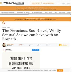 The Ferocious, Soul-Level, Wildly Sensual Sex we can have with an Empath.