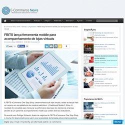 FBITS lança ferramenta mobile para acompanhamento de lojas virtuais
