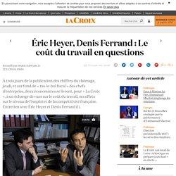 Éric Heyer, Denis Ferrand : Le coût du travail en questions - La Croix