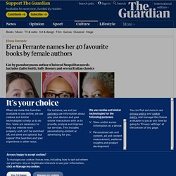 Elena Ferrante names her 40 favourite books by female authors