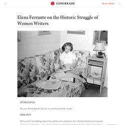 Elena Ferrante on the Historic Struggle of Women Writers