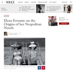 Elena Ferrante on the Origins of her Neapolitan Novels