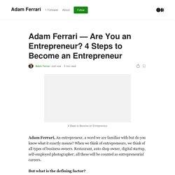 Adam Ferrari — Are You an Entrepreneur? 4 Steps to Become an Entrepreneur