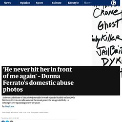 'He never hit her in front of me again' – Donna Ferrato's domestic abuse photos