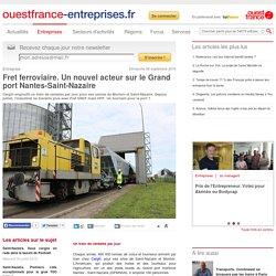 Fret ferroviaire. Un nouvel acteur sur le Grand port Nantes-Saint-Nazaire