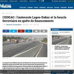 CEDEAO : l'autoroute Lagos-Dakar et la boucle ferroviaire en quête de financements