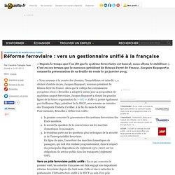 Réforme ferroviaire : vers un gestionnaire unifié à la française