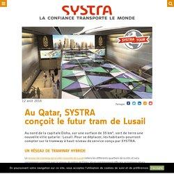 Au Qatar, SYSTRA conçoit le futur tram de Lusail - Société d'ingenierie leader du transport public urbain/ferroviaire (bus, métro, tramway, etc.) – SYSTRA France & international