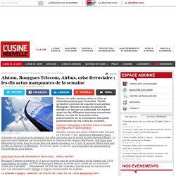 Alstom, Bouygues Telecom, Airbus, crise ferroviaire : les dix actus marquantes de la semaine
