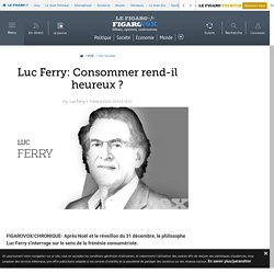 Luc Ferry: Consommer rend-il heureux ?