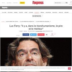 """Luc Ferry: """"Il y a, dans le transhumanisme, le pire et le meilleur"""""""